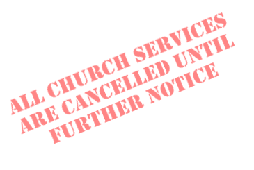All church services are cancelled until further notice